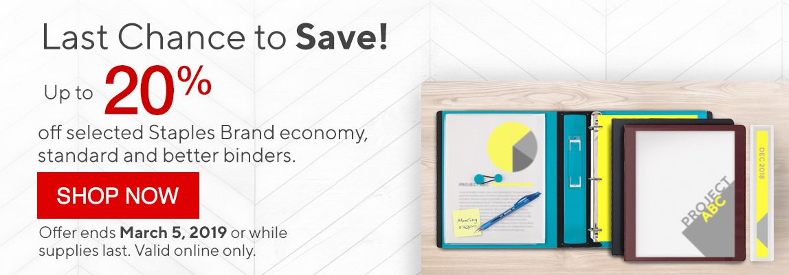 Last Chance to Save! - Up to 20% off selected Staples Brand economy, standard and better binders. - SHOP NOW | Offer ends March 5, 2019 or while supplies last. Valid online only.