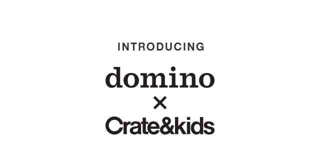 domino x Crate and Kids