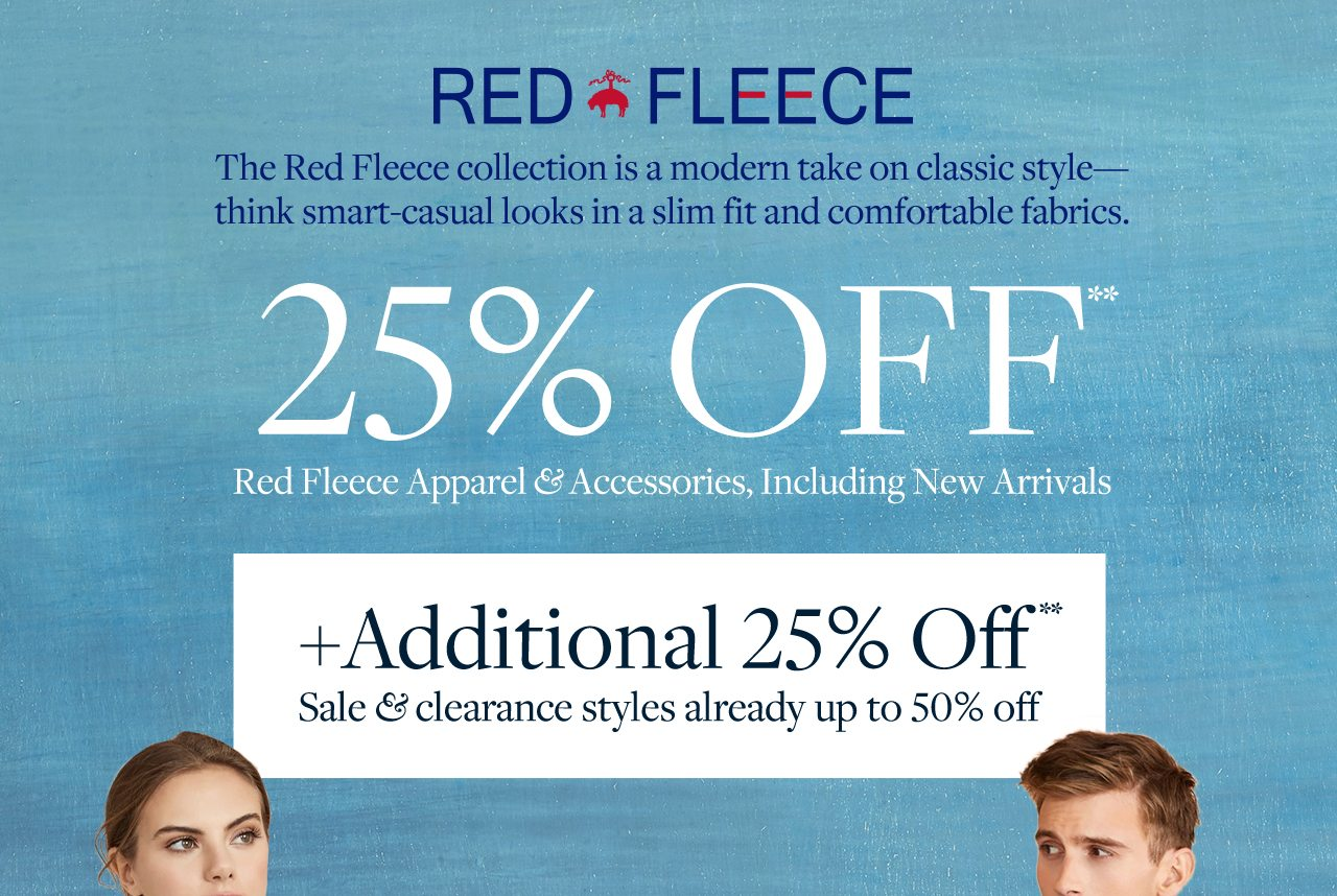 RED FLEECE The Red Fleece collection is a modern take on classic style&mdashthink smart-casual looks in slim fit and comfortable fabrics. 25% OFF** Red Fleece Apparel & Accessories, Including New Arrivals +Additional 25% Off** Sale & clearance styles already up to 50% off