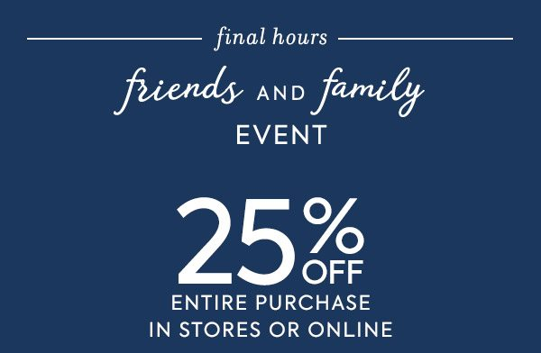 Friends and Family Event 25% Off Entire Purchase