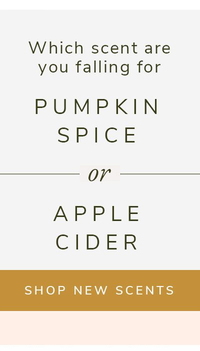 What is your favorite Fall Scent? Pumpkin Spice or Apple Cider | SHOP NOW