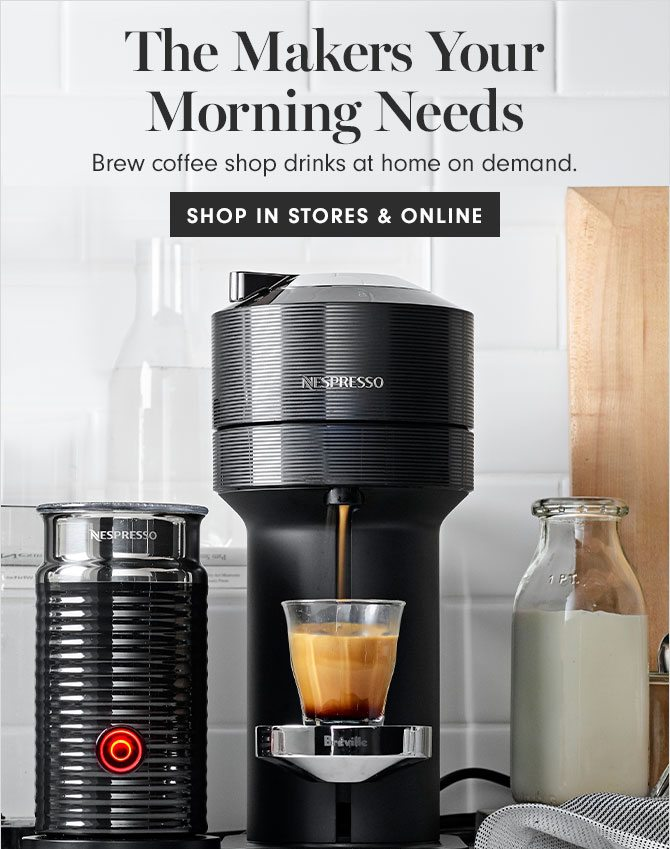 The Makers Your Morning Needs - SHOP IN STORES & ONLINE
