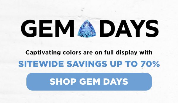 Captivating colors are on full display with sitewide savings up to 70% during Gem Days