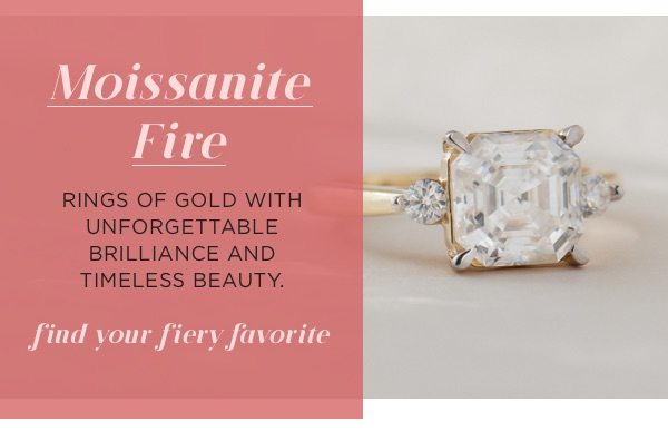 Find your fiery favorite Moissanite Fire ring