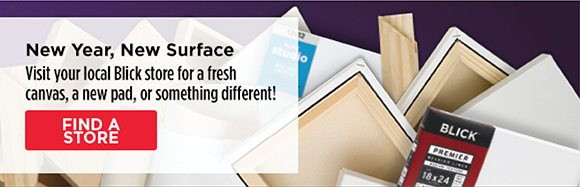 New Year, New Surface - Visit your local Blick for a fresh canvas, a new pad, or something different! Find a store