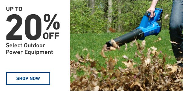 Up to 20 percent off Select Outdoor Power Equipment.