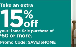 Take an extra 15% off your Home Sale purchase of $50 or more when you use promo code SAVE15HOME. Excludes luggage. shop now.