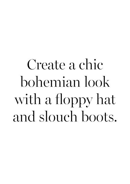 Create a chic bohemian look with a floppy hat and slouch boots.