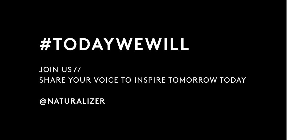 #Todaywewill Join us // Share your voice to inspire tomorrow today @Naturalizer