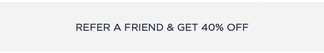 Refer Friends and Get 40% OFF