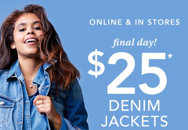 Online and in stores: final day! $25* denim jackets.