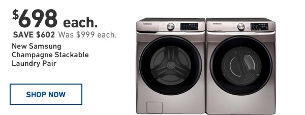 SAVE $602 on a New Samsung Champagne Stackable Laundry Pair. Was $999 each. Now $698 each.