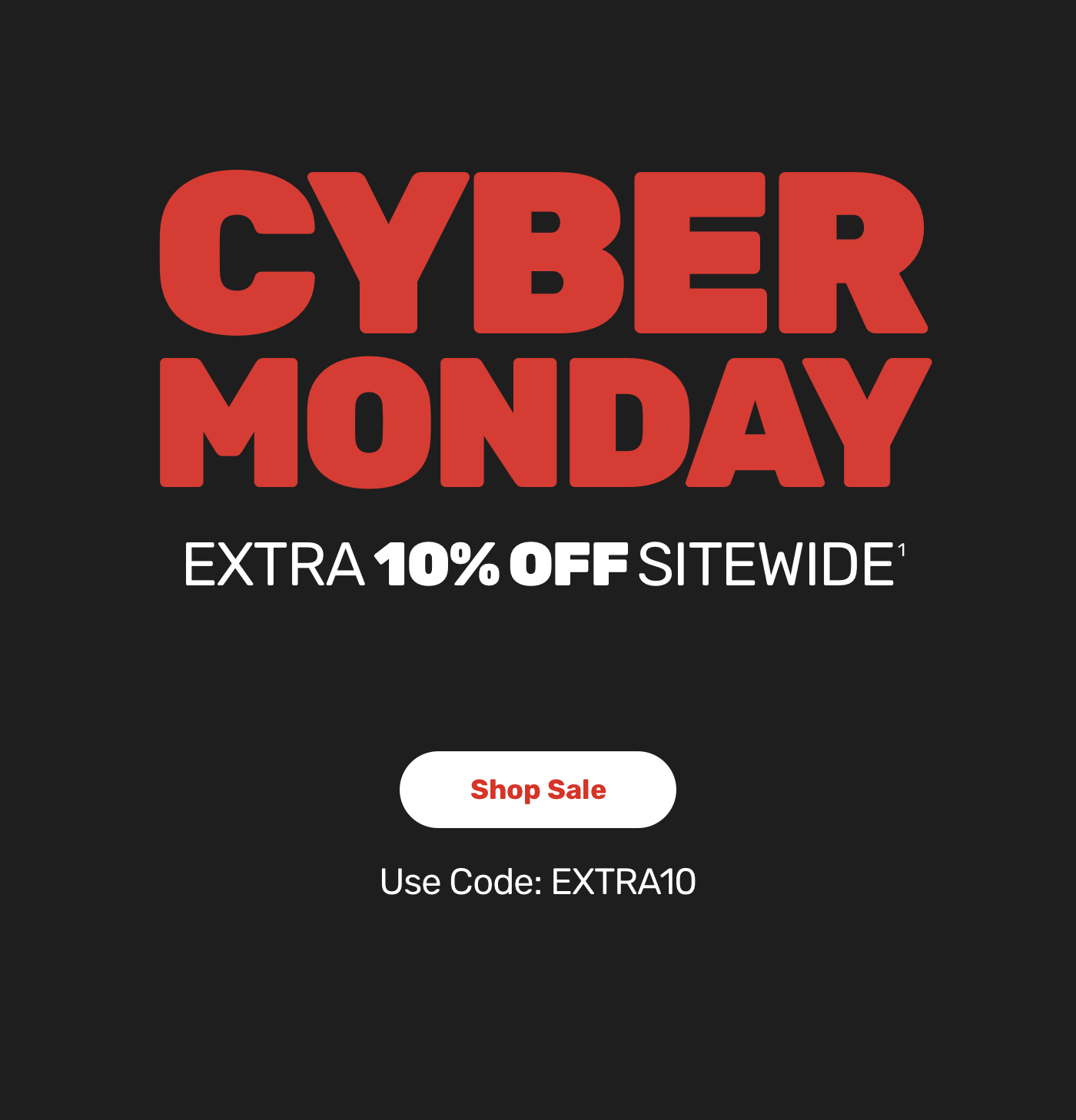 Cyber Monday. Extra 10% Off Sitewide. Shop Sale. Use Code: EXTRA10