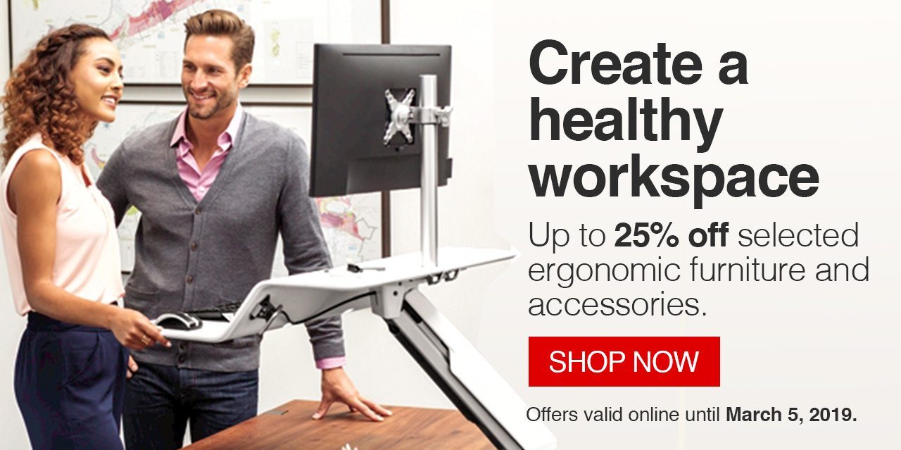 Create a healthy workspace | Up to 25% off selected ergonomic furniture and accessories. SHOP NOW | Offers valid online until March 5, 2019.