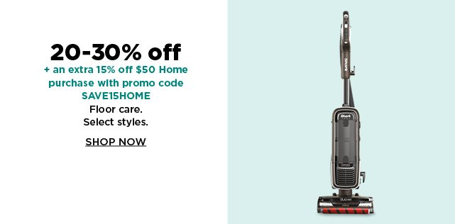 20-30% off plus take an extra 15% off $50 home purchase with promo code SAVEHOME on floor care. shop now.