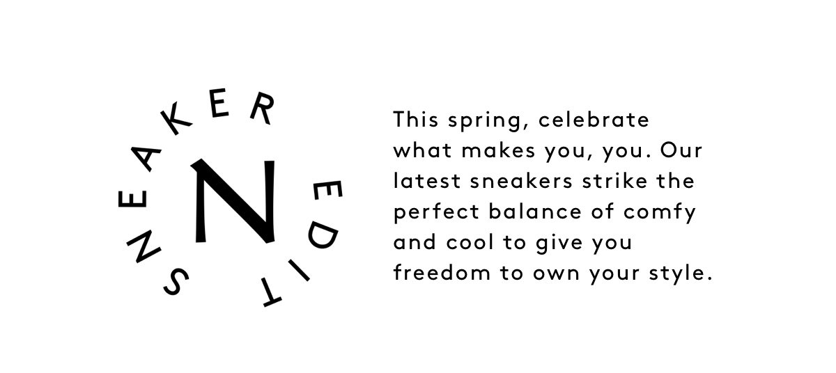 This Spring, celebrate what makes you, you. Our latest sneakers strike the perfect balance of comfy and cool to give you freedom to own your style.