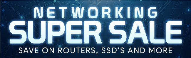 Check out our Super Networking Sale!