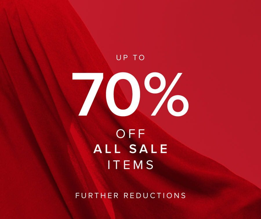 UP TO 70% OFF ALL SALE ITEMS FURTHER REDUCTIONS