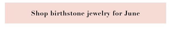 Shop birthstone jewelry for June