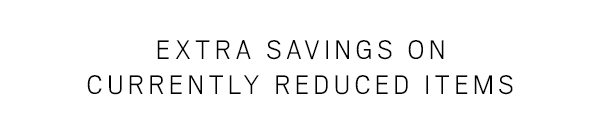 Extra savings on currently reduced items