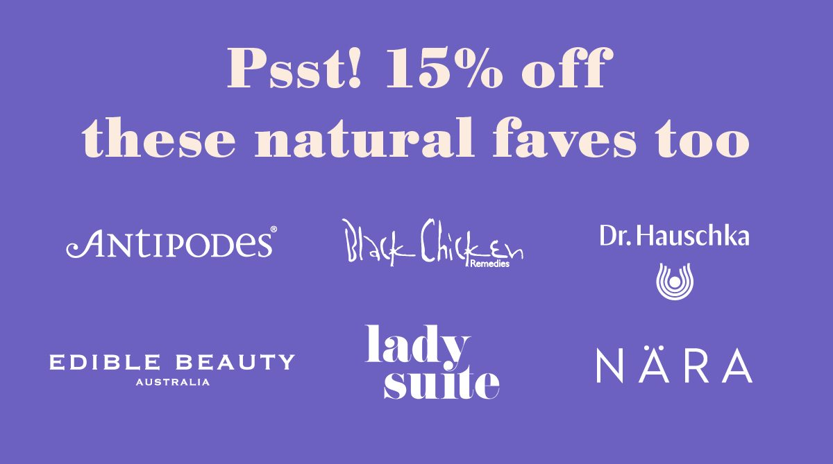 Psst! 15% off these natural faves too