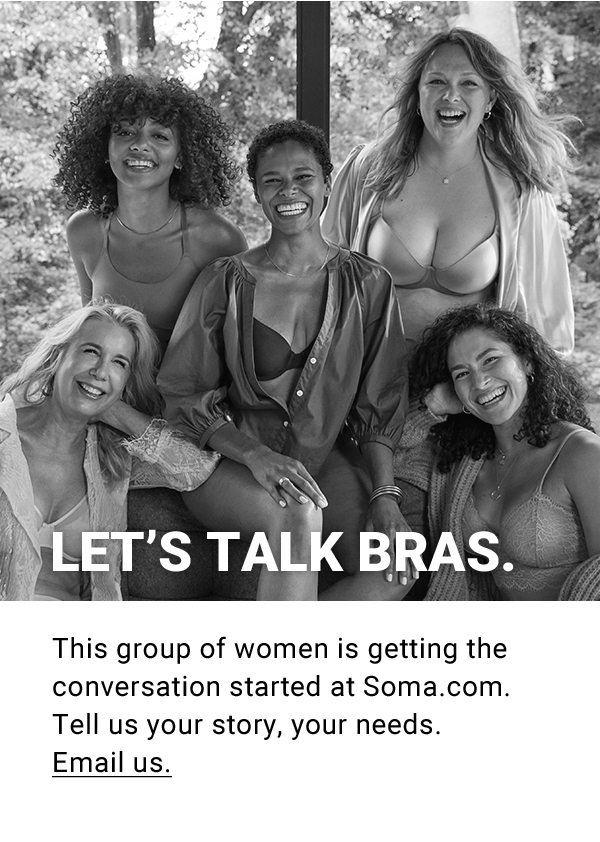 LET'S TALK BRAS. This group of women is getting the conversation started at Soma.com. Tell us your story, your needs. Email us.