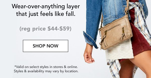 Wear-over-anything layer that just feels like fall. (Reg. price $44-$59.) SHOP NOW. *Valid on select styles in stores & online. Styles & availability may vary by location.
