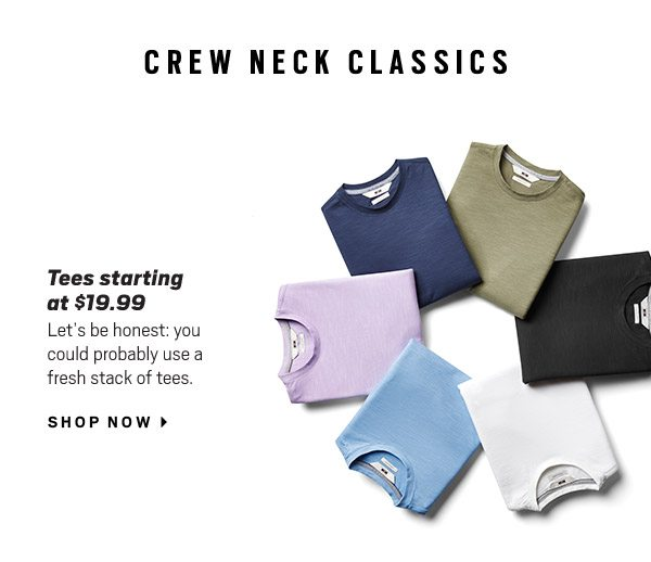 CREW NECK CLASSICS | Tees starting at $19.99 - Shop Now