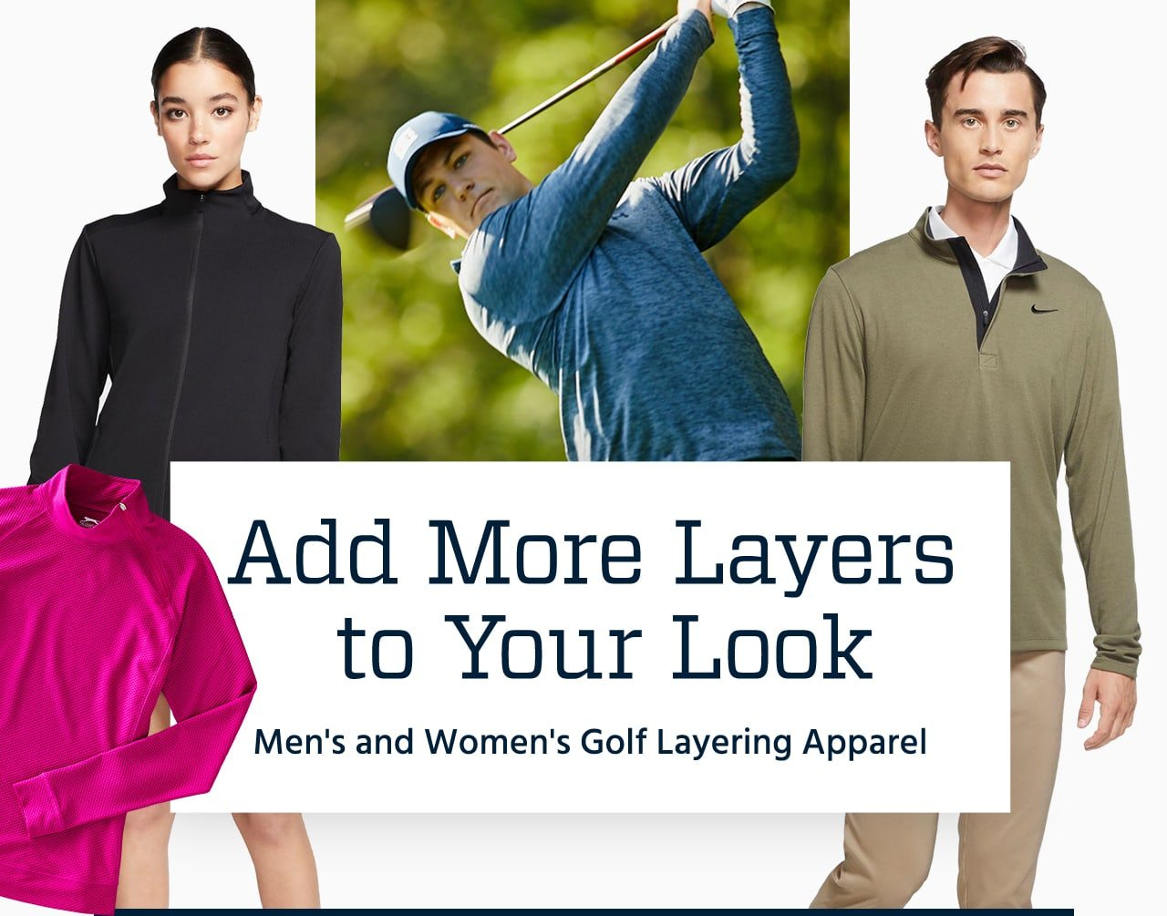 Add more layers to your look. Men's and women's golf layering apparel.