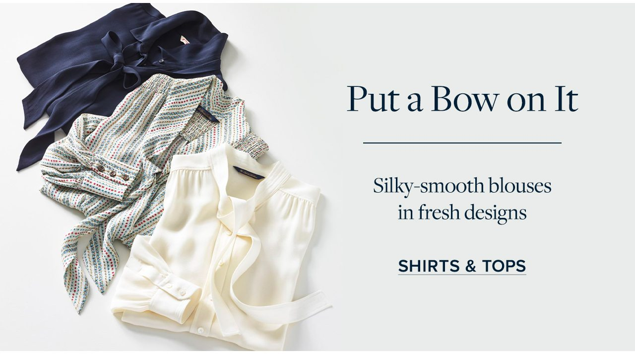 Put a Bow on It Silky-smooth blouses in fresh designs Shirts and Tops
