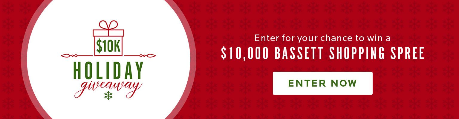 $10K Holiday Giveaway. Win a $10,000 Bassett Gift Card. Enter now