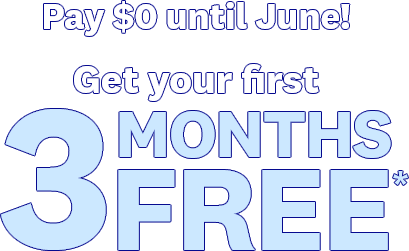 Pay $0 until June! | Get your first 3 MONTHS FREE*