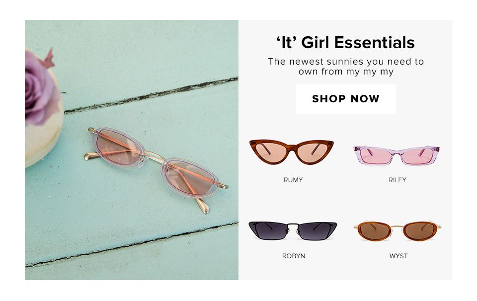 'It' Girl Essentials. The newest sunnies you need to own from my my my. Shop now.