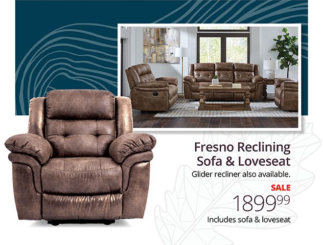 Fresno Reclining Sofa & Loveseat   Glider recliner also available. SALE $1899.99 Includes sofa & loveseat