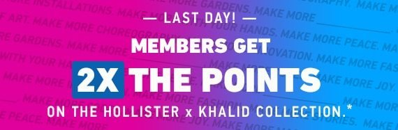 LAST DAY: Members get 2x the points on Hollister x Khalid