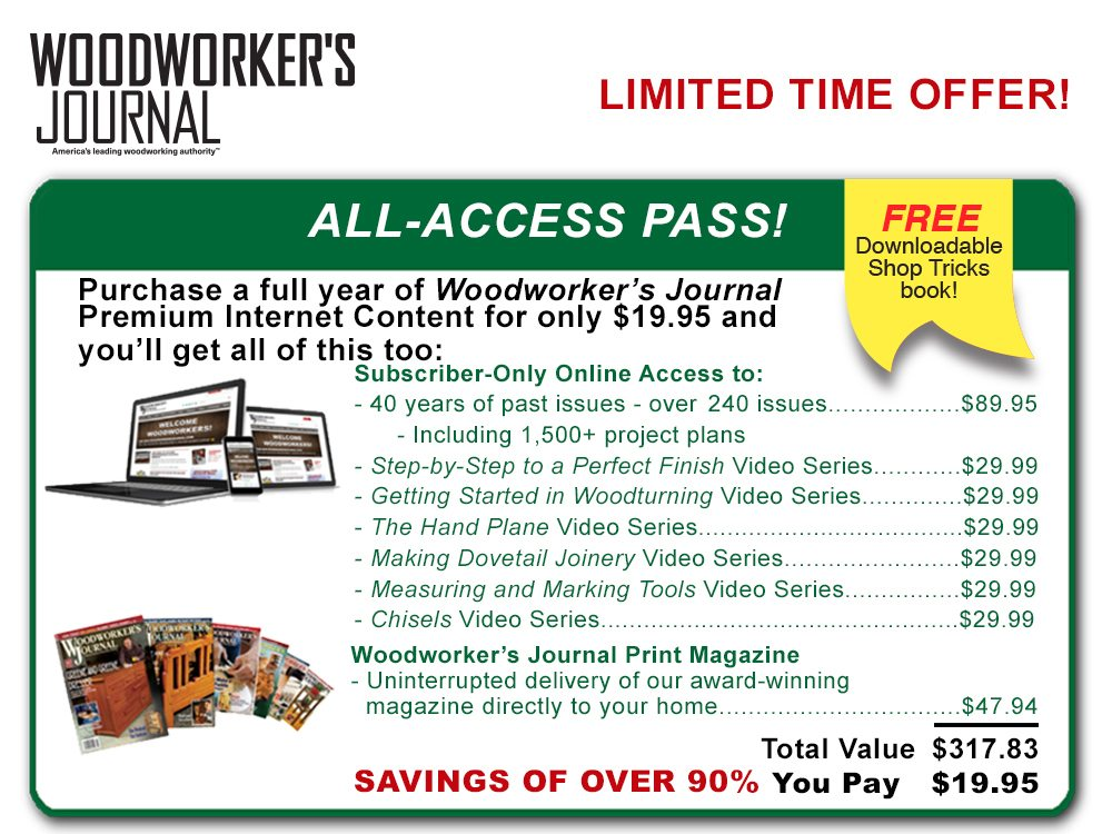 All-Access Pass To Woodworker's Journal!