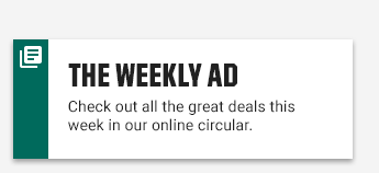 THE WEEKLY AD | Check out all the great deals this week in our online circular.