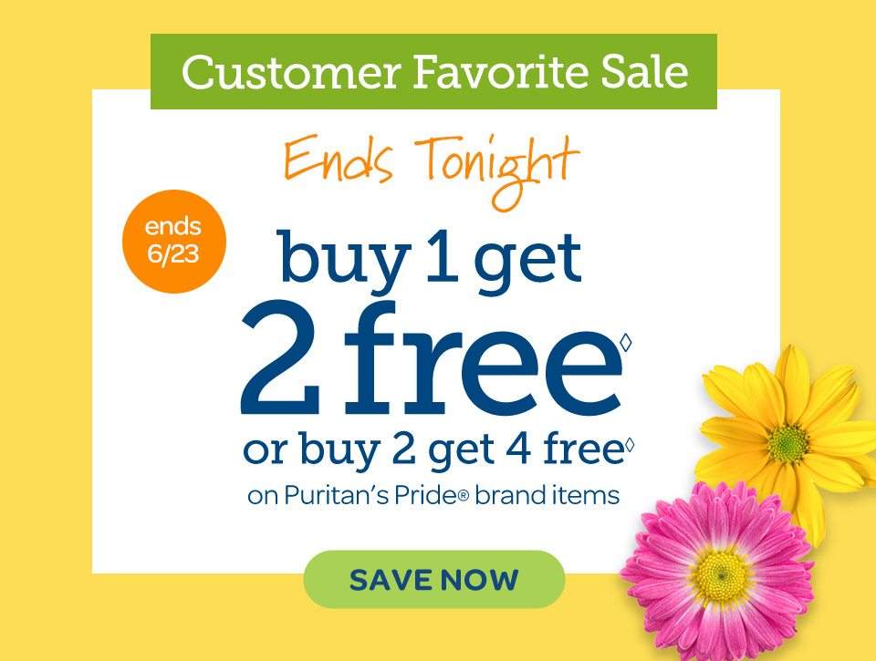 Customer favorite sale - Ends Tonight. Buy 1 get 2 free◊ or buy 2 get 4 free◊ on Puritan's Pride® brand items. Save now. Ends 6/23.