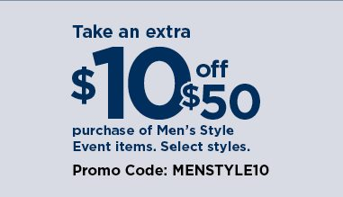 $10 off when you spend $50 or more on your men's style event purchase using promo code MENSTYLE10. shop now.