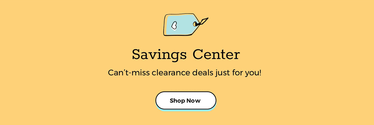 Savings Center Can't-miss clearance deals just for you!