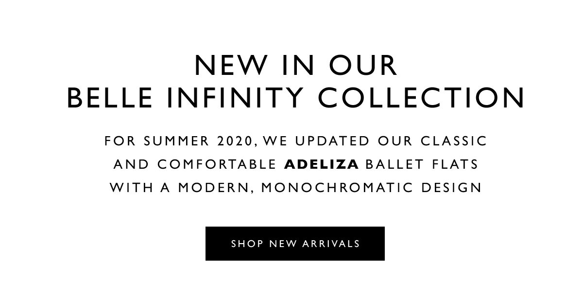 New in Our Belle Infinity Collection. For Summer 2020, we updated our classic and comfortable ADELIZA TONAL ballet flats with a modern, monochromatic design. SHOP NEW ARRIVALS