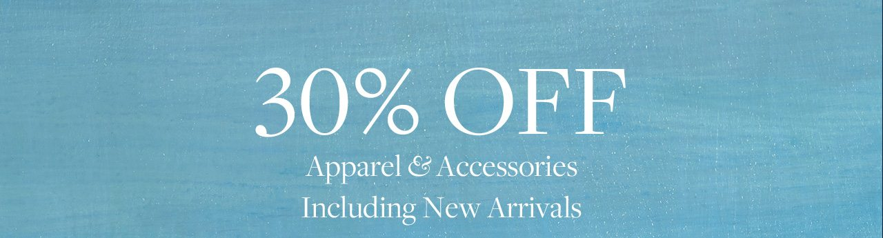 30% OFF Apparel & Accessories Including New Arrivals