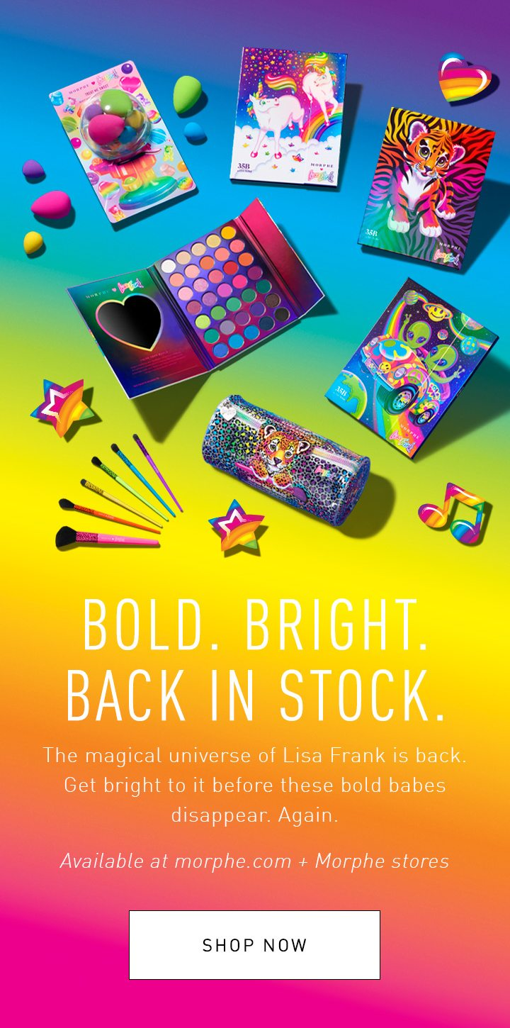 BOLD. BRIGHT. BACK IN STOCK. The magical universe of Lisa Frank is back. Get bright to it before these bold babes disappear. Again. Available at morphe.com + Morphe stores SHOP NOW