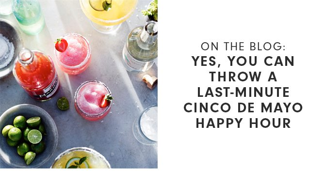 ON THE BLOG: YES, YOU CAN THROW A LAST-MINUTE CINCO DE MAYO HAPPY HOUR