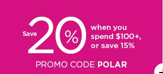 save 20% when you spend $100 plus or save 15% using promo code POLAR. shop now.