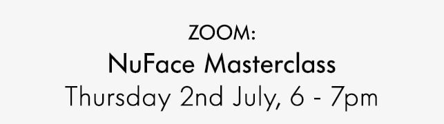 ZOOM: NuFace Masterclass Thursday 2nd July, 6 - 7pm