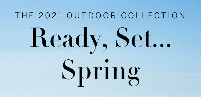 The 2021 Outdoor Collection Ready,set...Spring