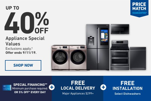 Up to 40 percent Off Appliance Special Values. Exclusions apply. Offer ends 9/11/19.