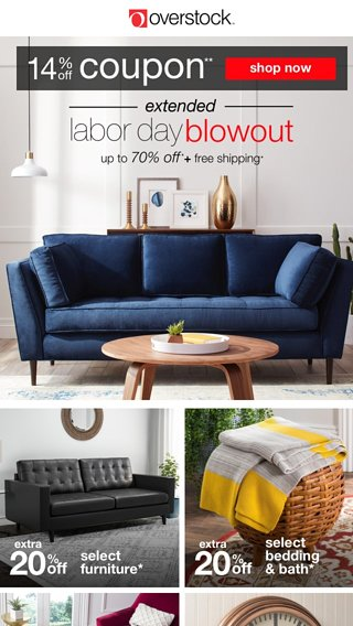 Superior Bargains Galore! Get Your 14% Off Coupon! Shop Our Extended Labor Day Sale!  Bargains Galore. More Overstock.com Newsletters
