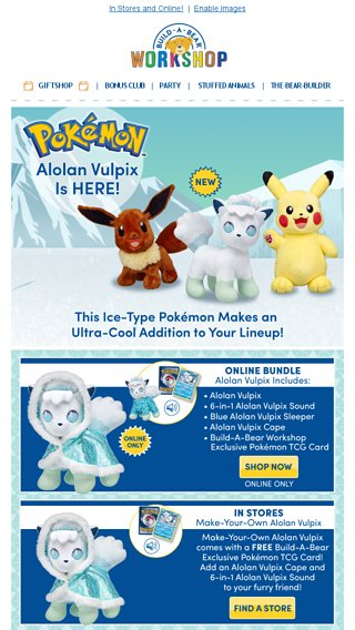 b8e682a08d1 ❤ Alolan Vulpix Is HERE! Get Your Paws on Our NEW Pokémon! ❤ - Build-A-Bear  Workshop Email Archive